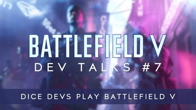 Siebter Battlefield V Dev Talk: Die Entwickler spielen ihr eigenes Spiel